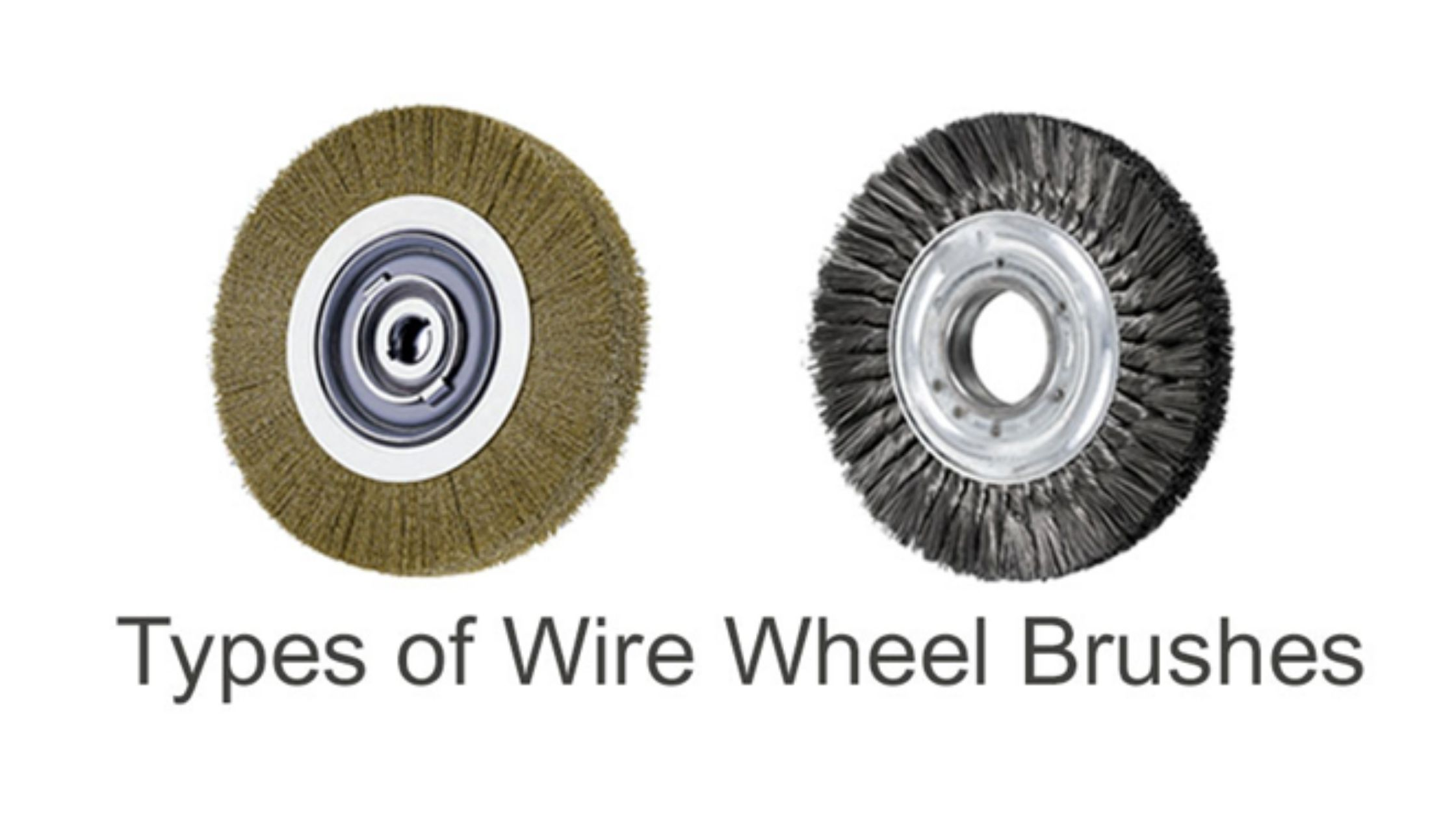 WHAT ARE DIFFERENT TYPES OF WIRE WHEEL BRUSHES